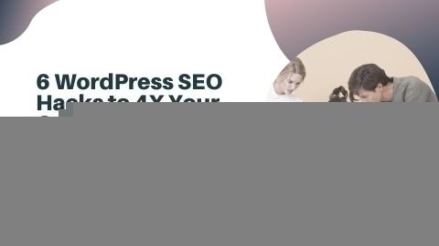 6 WordPress SEO Hacks to 4X Your Organic Traffic in 2020