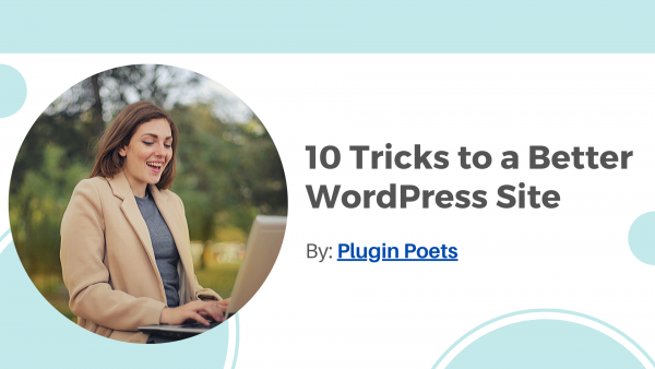 10 Tricks to a Better WordPress Site